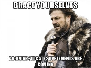 Brace Yourselves... Arginine Silicate Supplements are COMING