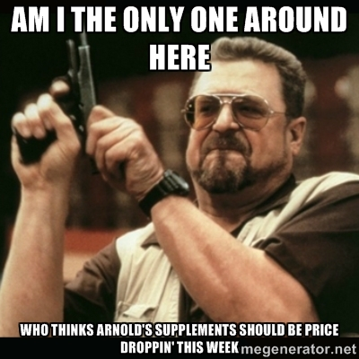 Am I the only one around here... who thinks Arnold's Supplement Series should be discounted this week?!