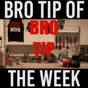 Bro Tip of the Week