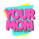 Your Mom Drinks Ghost